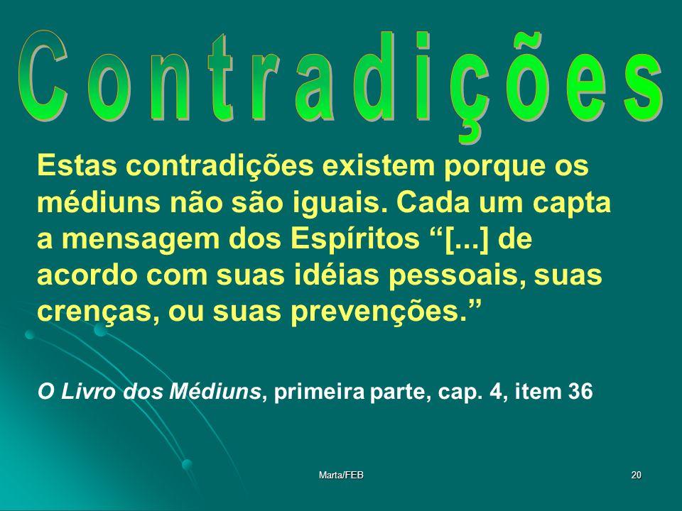 Marta/FEB20 Estas contradições existem porque os médiuns não são iguais. Cada um capta a mensagem dos Espíritos [...] de acordo com suas idéias pessoa