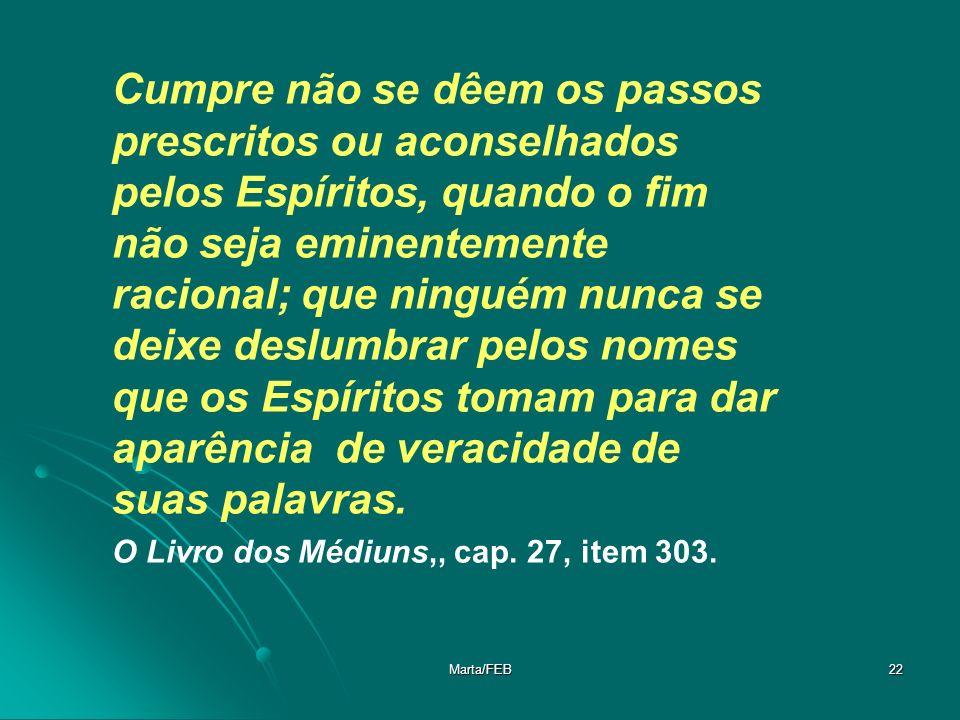 Marta/FEB22 Cumpre não se dêem os passos prescritos ou aconselhados pelos Espíritos, quando o fim não seja eminentemente racional; que ninguém nunca s