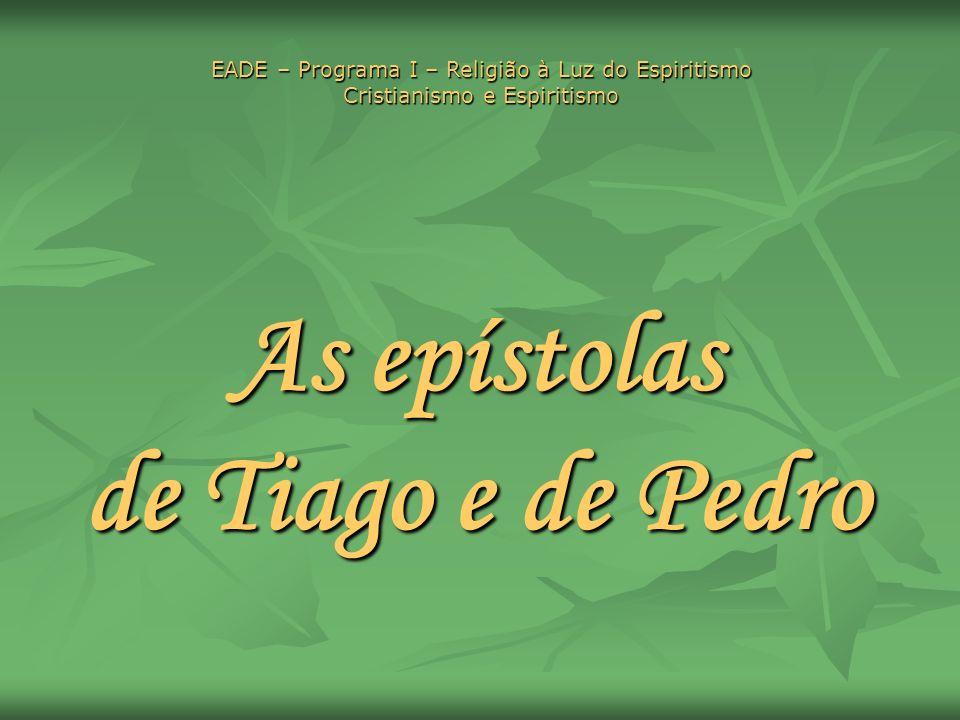 As epístolas escritas pelos apóstolos Tiago e Pedro Tiago e Pedro são denominadas católicas ou universais católicas ou universais porque se dirigem aos cristãos em geral, e não a comunidades ou pessoas particulares.