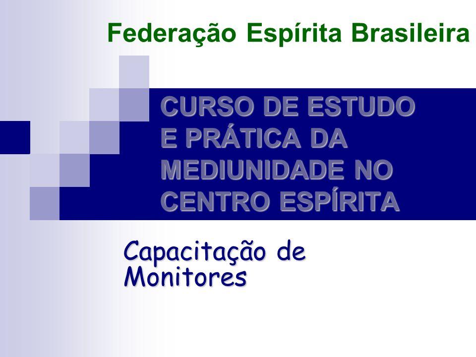 CURSO DE ESTUDO E PRÁTICA DA MEDIUNIDADE NO CENTRO ESPÍRITA Capacitação de Monitores Federação Espírita Brasileira
