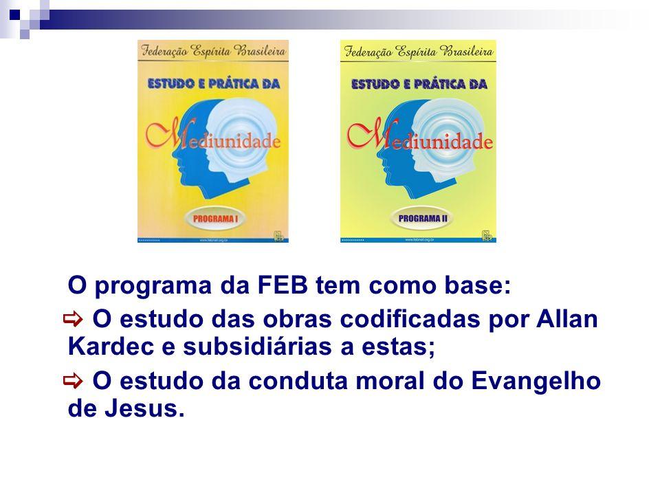 O programa da FEB tem como base: O estudo das obras codificadas por Allan Kardec e subsidiárias a estas; O estudo da conduta moral do Evangelho de Jes