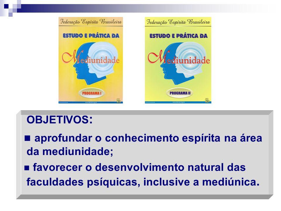OBJETIVOS : aprofundar o conhecimento espírita na área da mediunidade; favorecer o desenvolvimento natural das faculdades psíquicas, inclusive a mediú