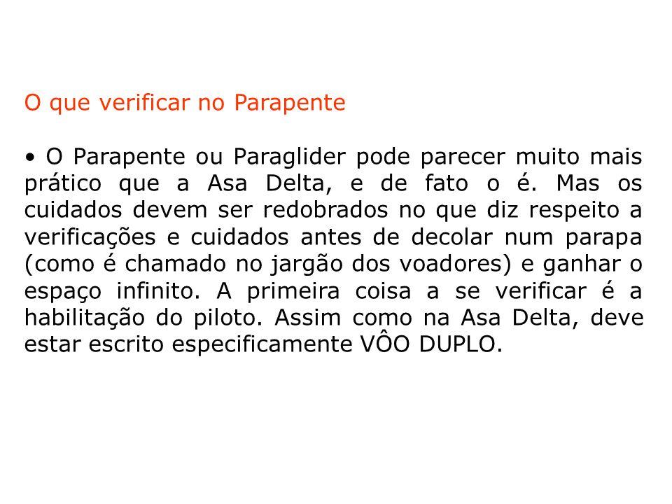 O que verificar no Parapente O Parapente ou Paraglider pode parecer muito mais prático que a Asa Delta, e de fato o é. Mas os cuidados devem ser redob