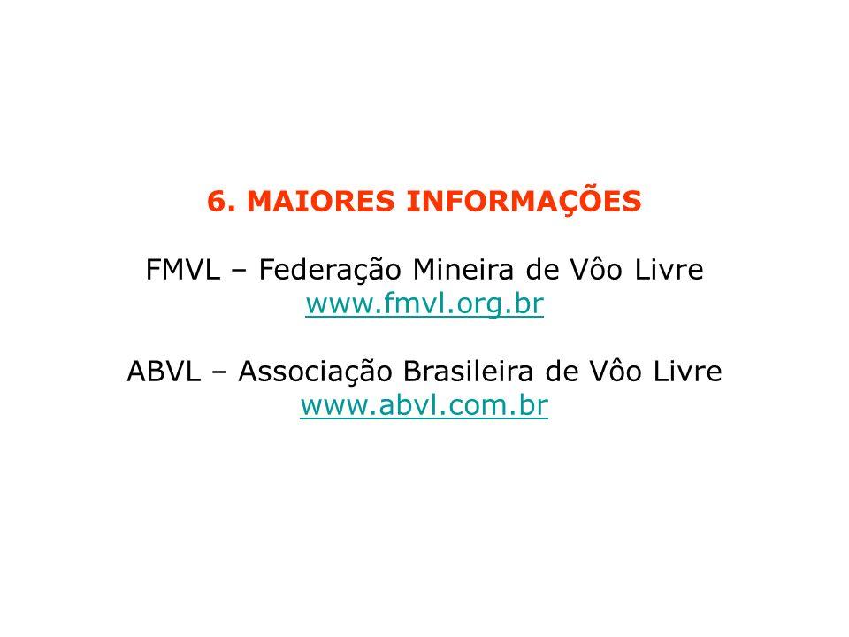 6. MAIORES INFORMAÇÕES FMVL – Federação Mineira de Vôo Livre www.fmvl.org.br ABVL – Associação Brasileira de Vôo Livre www.abvl.com.br www.fmvl.org.br