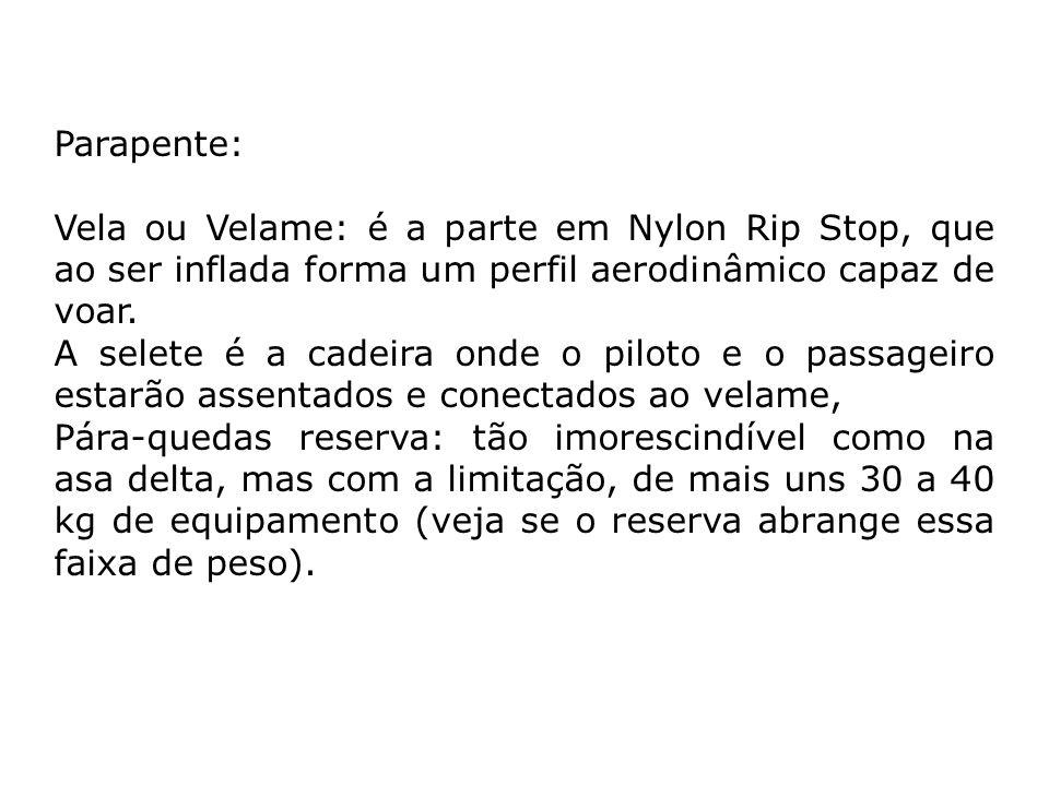 Parapente: Vela ou Velame: é a parte em Nylon Rip Stop, que ao ser inflada forma um perfil aerodinâmico capaz de voar. A selete é a cadeira onde o pil