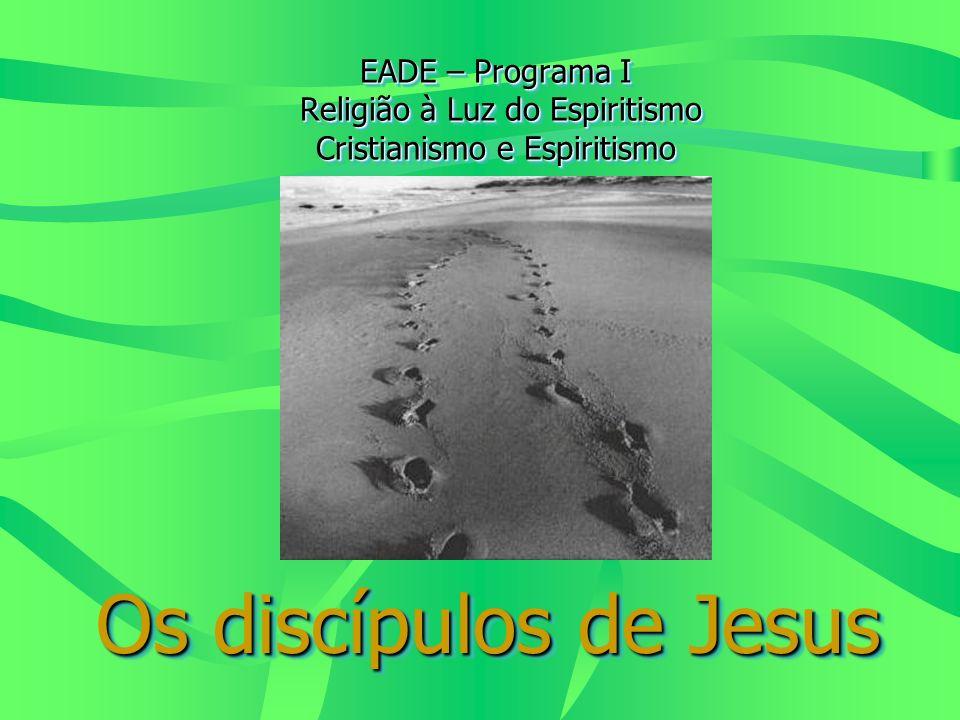 EADE – Programa I Religião à Luz do Espiritismo Cristianismo e Espiritismo Os discípulos de Jesus