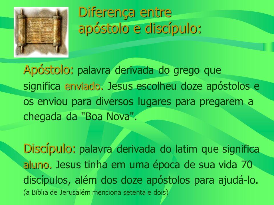 Diferença entre apóstolo e discípulo: Apóstolo: enviado. Apóstolo: palavra derivada do grego que significa enviado. Jesus escolheu doze apóstolos e os