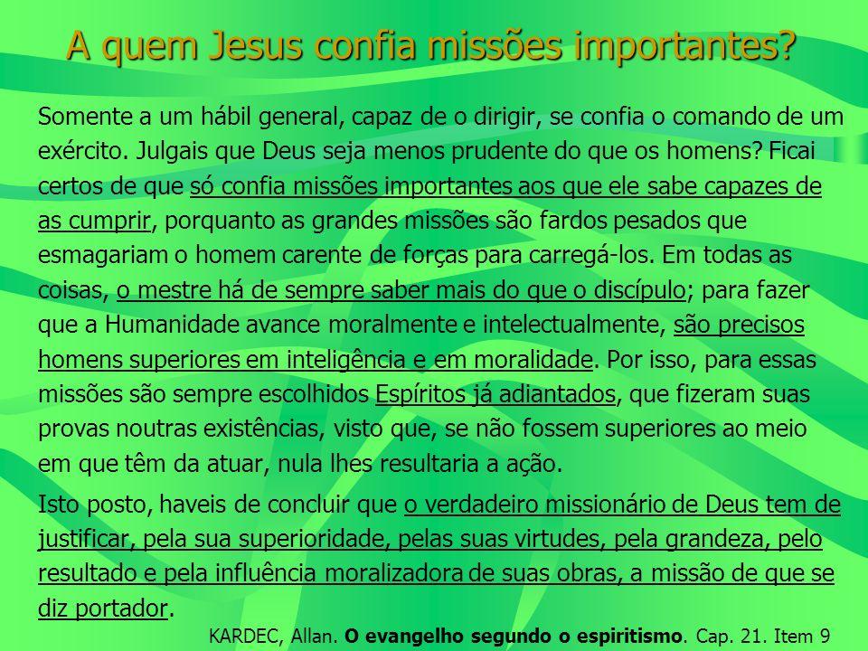A quem Jesus confia missões importantes? Somente a um hábil general, capaz de o dirigir, se confia o comando de um exército. Julgais que Deus seja men