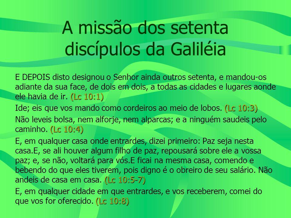 A missão dos setenta discípulos da Galiléia (Lc 10:1) E DEPOIS disto designou o Senhor ainda outros setenta, e mandou-os adiante da sua face, de dois