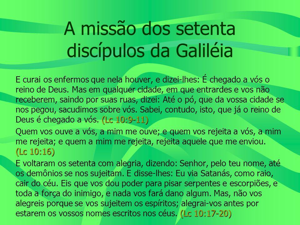 A missão dos setenta discípulos da Galiléia (Lc 10:9-11) E curai os enfermos que nela houver, e dizei-lhes: É chegado a vós o reino de Deus. Mas em qu