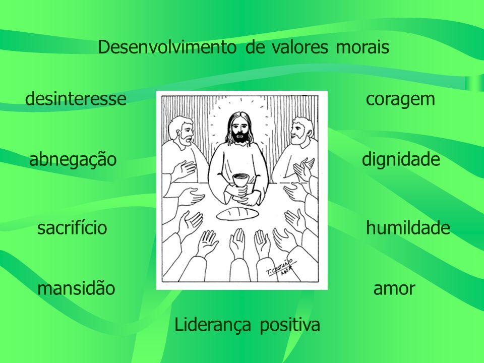 Desenvolvimento de valores morais desinteresse abnegação sacrifício mansidão coragem dignidade humildade amor Liderança positiva