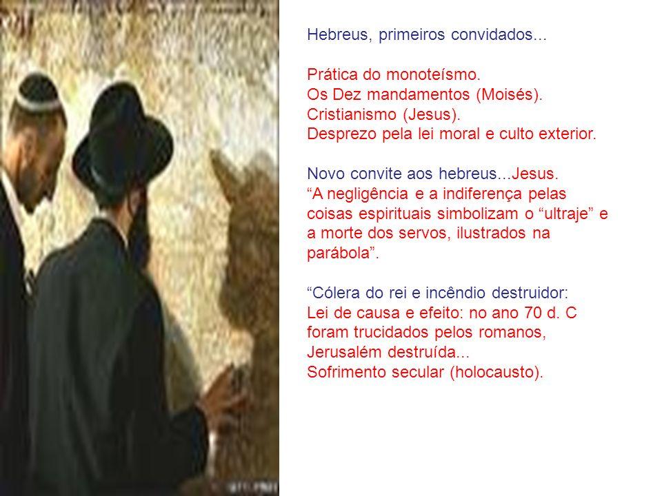 Hebreus, primeiros convidados... Prática do monoteísmo. Os Dez mandamentos (Moisés). Cristianismo (Jesus). Desprezo pela lei moral e culto exterior. N