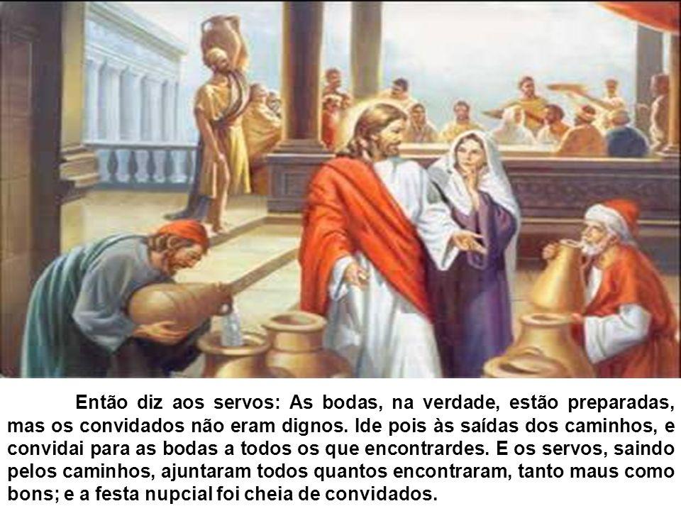 EM CANÁ DA GALILÉIA JESUS COMEÇOU SEUS SINAIS O AMOR E O SINAL DO MATRIMONIO Então diz aos servos: As bodas, na verdade, estão preparadas, mas os conv