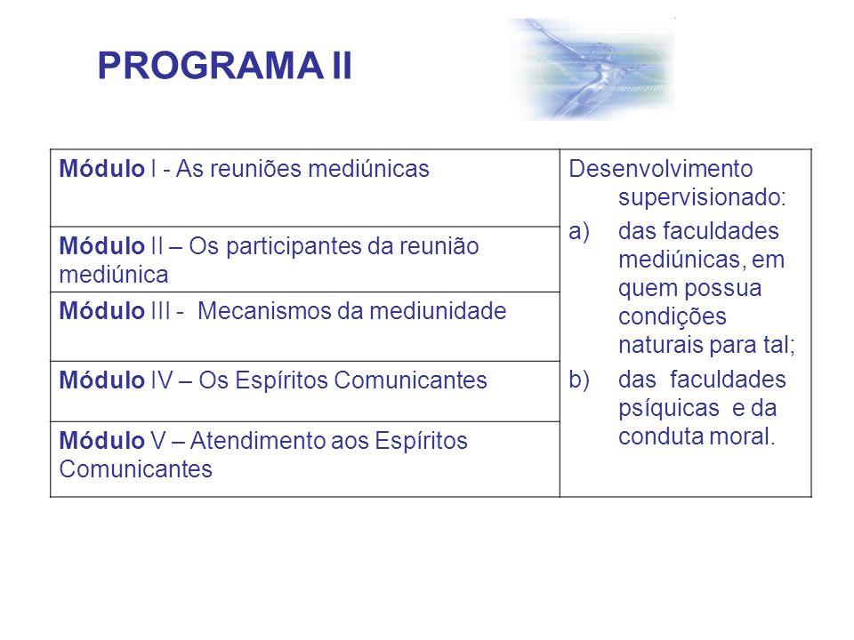 PROGRAMA II Módulo I - As reuniões mediúnicasDesenvolvimento supervisionado: a)das faculdades mediúnicas, em quem possua condições naturais para tal;