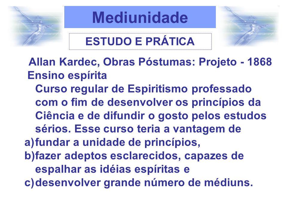 Allan Kardec, Obras Póstumas: Projeto - 1868 Ensino espírita Curso regular de Espiritismo professado com o fim de desenvolver os princípios da Ciência