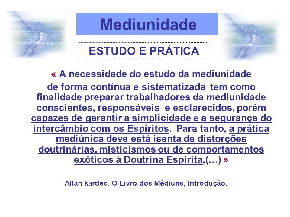 « A necessidade do estudo da mediunidade de forma contínua e sistematizada tem como finalidade preparar trabalhadores da mediunidade conscientes, resp