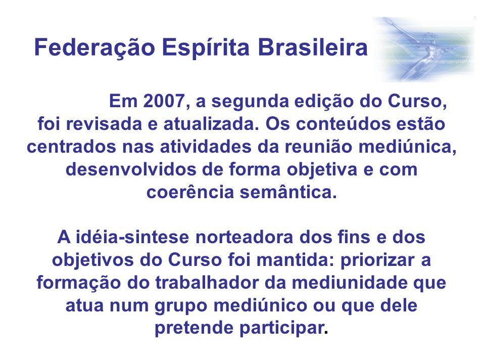 Em 2007, a segunda edição do Curso, foi revisada e atualizada. Os conteúdos estão centrados nas atividades da reunião mediúnica, desenvolvidos de form