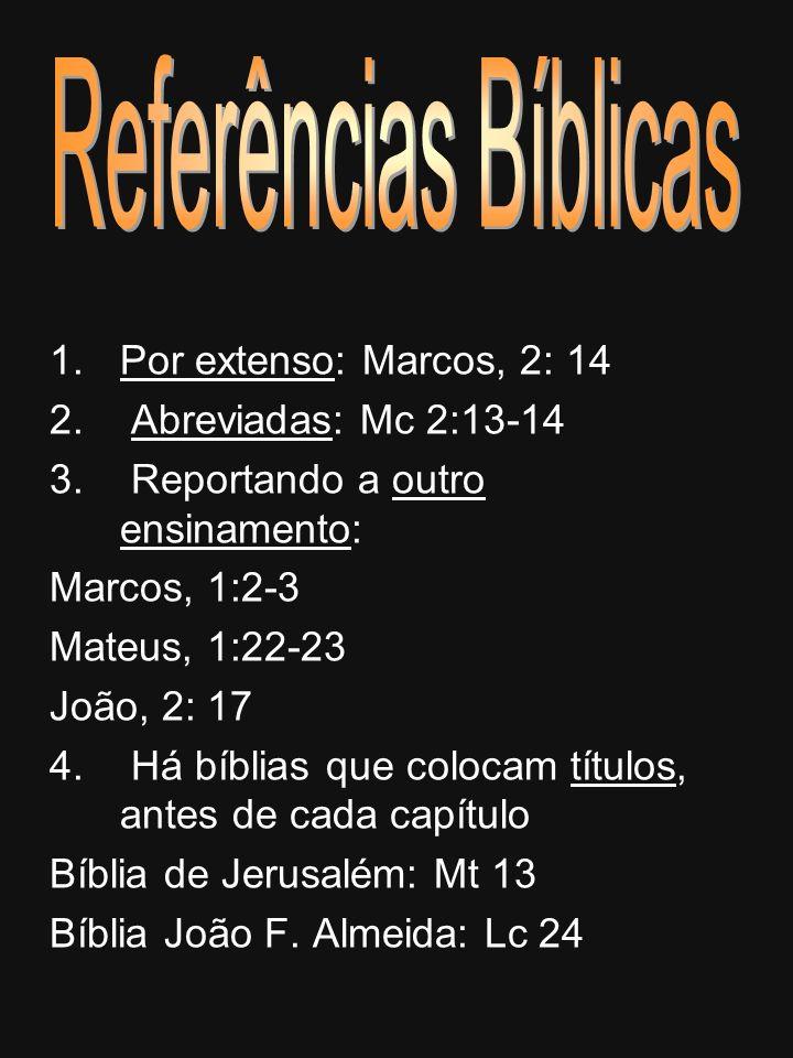 1.Por extenso: Marcos, 2: 14 2. Abreviadas: Mc 2:13-14 3. Reportando a outro ensinamento: Marcos, 1:2-3 Mateus, 1:22-23 João, 2: 17 4. Há bíblias que