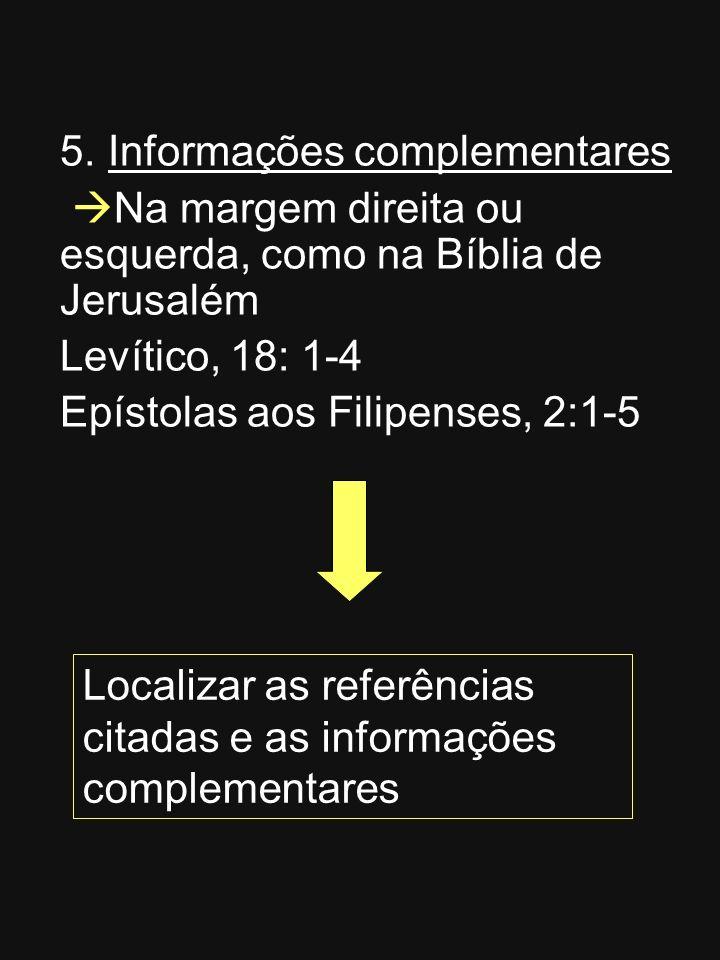 5. Informações complementares Na margem direita ou esquerda, como na Bíblia de Jerusalém Levítico, 18: 1-4 Epístolas aos Filipenses, 2:1-5 Localizar a