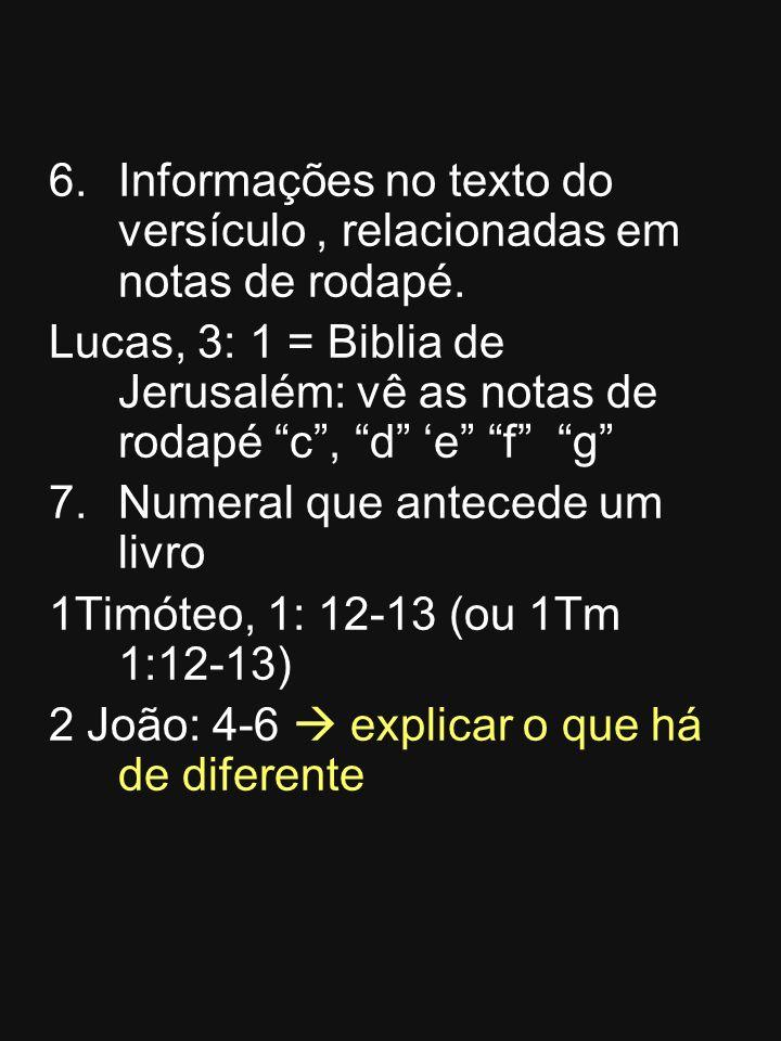 6.Informações no texto do versículo, relacionadas em notas de rodapé. Lucas, 3: 1 = Biblia de Jerusalém: vê as notas de rodapé c, d e f g 7.Numeral qu