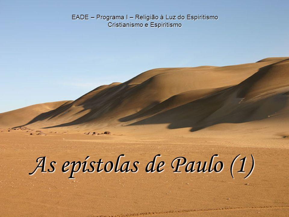 As epístolas de Paulo (1) EADE – Programa I – Religião à Luz do Espiritismo Cristianismo e Espiritismo