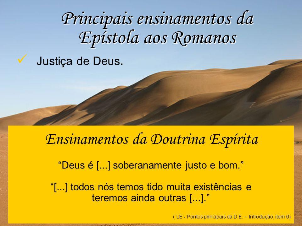 Ensinamentos da Doutrina Espírita Deus é [...] soberanamente justo e bom. [...] todos nós temos tido muita existências e teremos ainda outras [...]. (