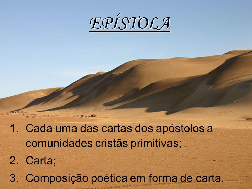 1. Cada uma das cartas dos apóstolos a comunidades cristãs primitivas; 2. Carta; 3. Composição poética em forma de carta. EPÍSTOLA