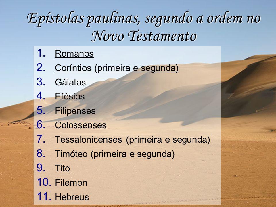 1. 1. Romanos 2. 2. Coríntios (primeira e segunda) 3. 3. Gálatas 4. 4. Efésios 5. 5. Filipenses 6. 6. Colossenses 7. 7. Tessalonicenses (primeira e se