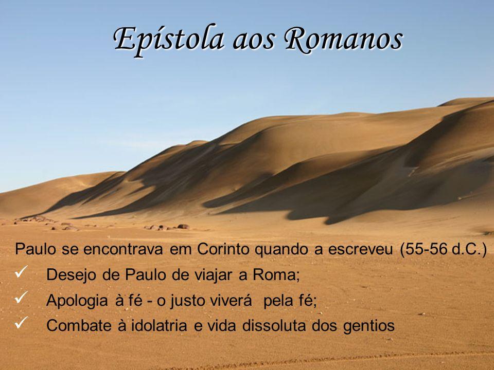 Paulo se encontrava em Corinto quando a escreveu (55-56 d.C.) Desejo de Paulo de viajar a Roma; Apologia à fé - o justo viverá pela fé; Combate à idol