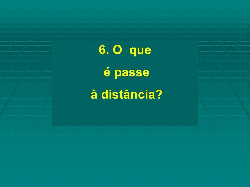 6. O que é passe à distância?
