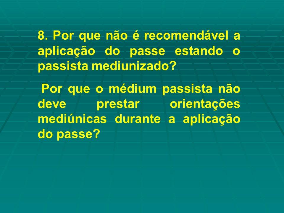8. Por que não é recomendável a aplicação do passe estando o passista mediunizado? Por que o médium passista não deve prestar orientações mediúnicas d
