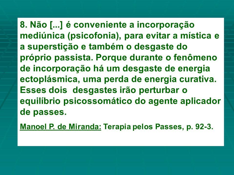 8. Não [...] é conveniente a incorporação mediúnica (psicofonia), para evitar a mística e a superstição e também o desgaste do próprio passista. Porqu