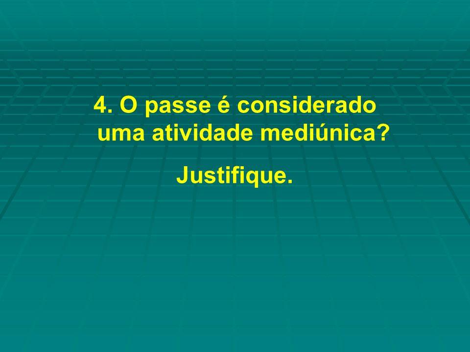 4. O passe é considerado uma atividade mediúnica? Justifique.