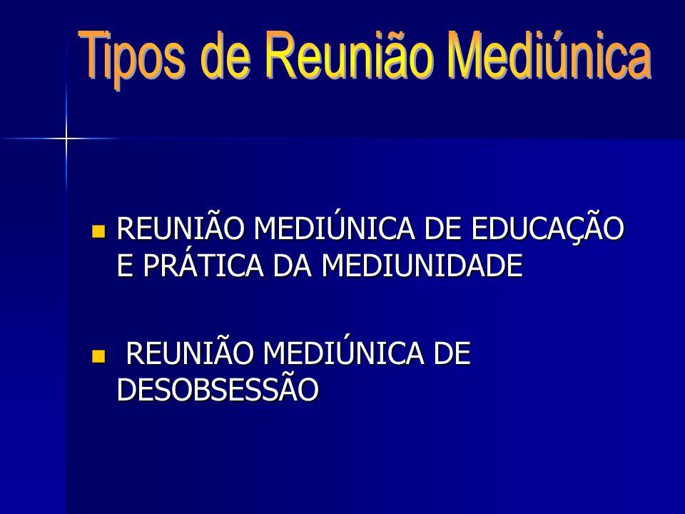 REUNIÃO MEDIÚNICA DE EDUCAÇÃO E PRÁTICA DA MEDIUNIDADE REUNIÃO MEDIÚNICA DE EDUCAÇÃO E PRÁTICA DA MEDIUNIDADE REUNIÃO MEDIÚNICA DE DESOBSESSÃO REUNIÃO