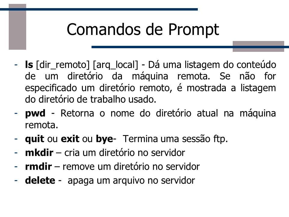 Comandos de Prompt -ls [dir_remoto] [arq_local] - Dá uma listagem do conteúdo de um diretório da máquina remota. Se não for especificado um diretório