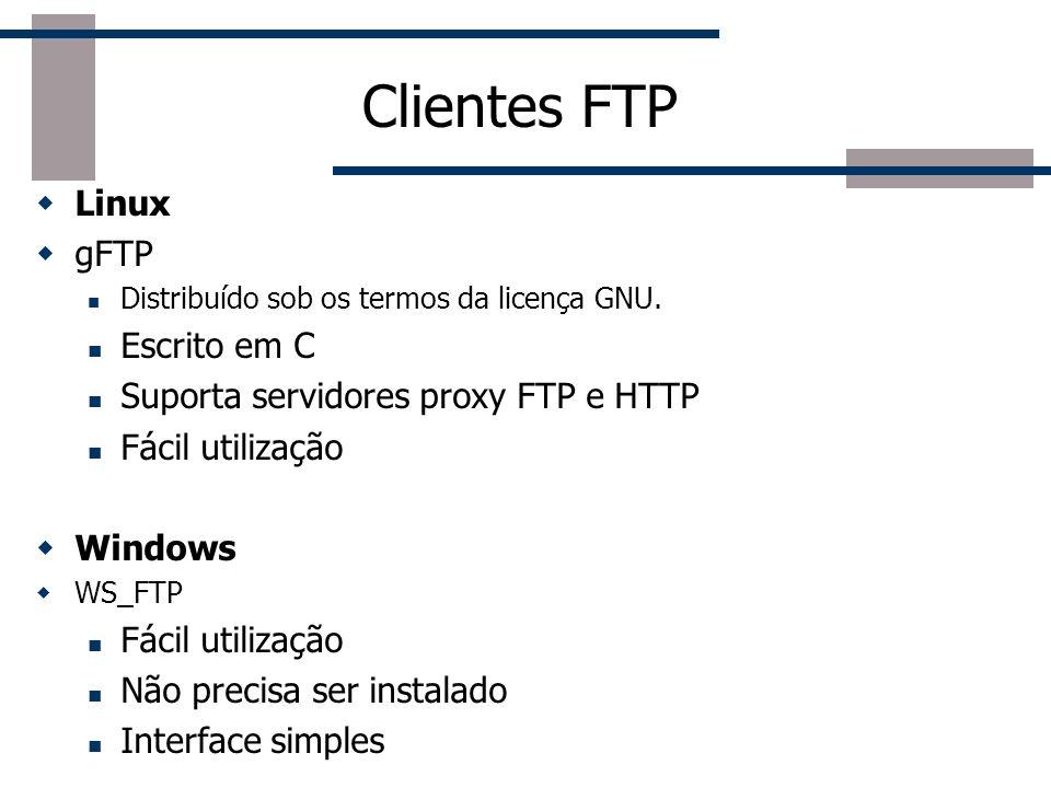 Clientes FTP Linux gFTP Distribuído sob os termos da licença GNU. Escrito em C Suporta servidores proxy FTP e HTTP Fácil utilização Windows WS_FTP Fác