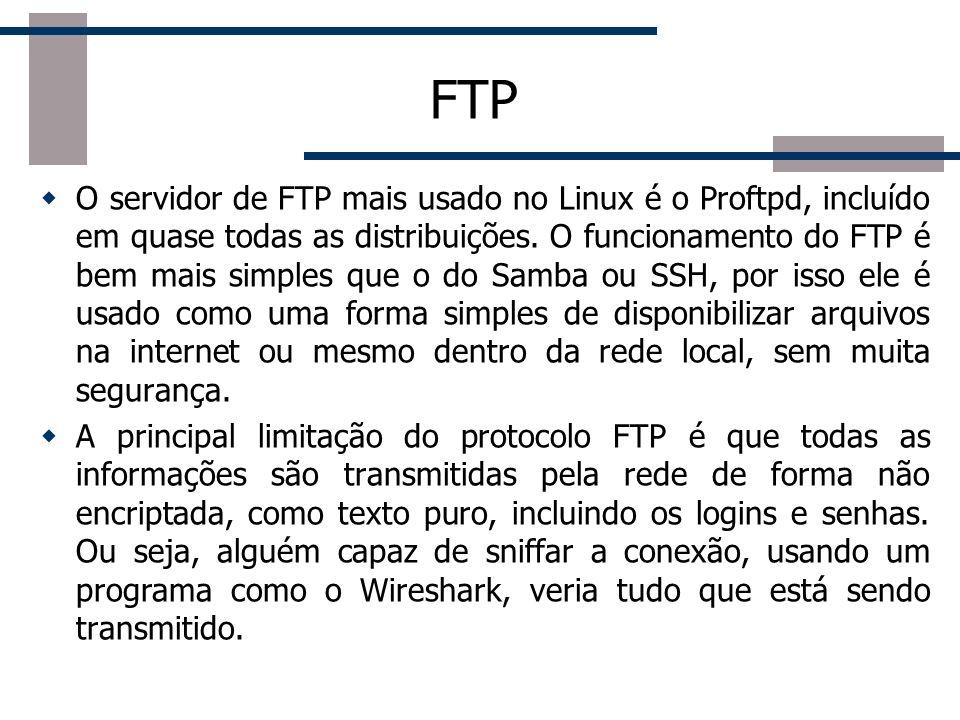 FTP O servidor de FTP mais usado no Linux é o Proftpd, incluído em quase todas as distribuições. O funcionamento do FTP é bem mais simples que o do Sa