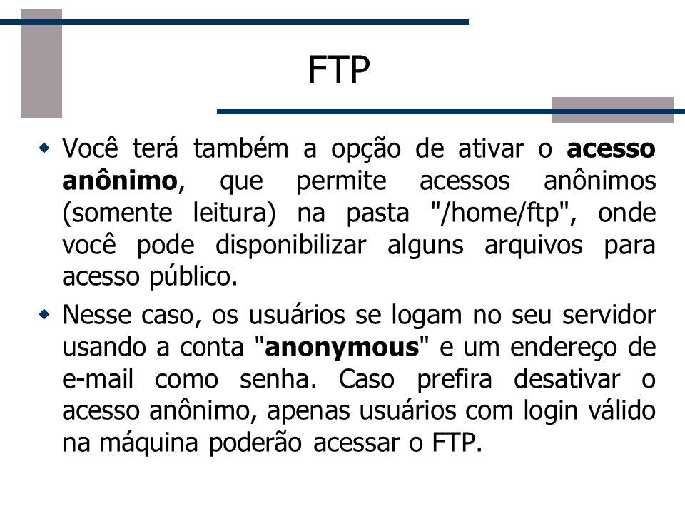 FTP Depois de concluída a instalação, o servidor fica ativo por padrão, é inicializado automaticamente durante o boot e pode ser controlado manualmente através do serviço proftpd , como em service proftpd start .