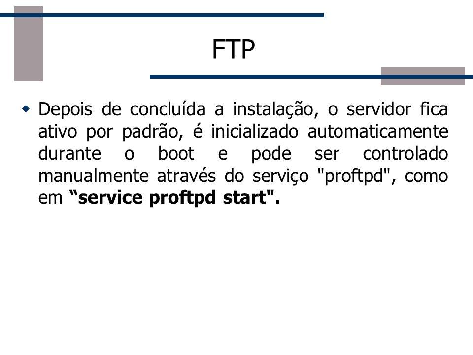Configuração do Servidor Abrir o arquivo /etc/proftpd/proftpd.conf para editar as configurações do servidor: - Configuração de porta: 21 - Configuração do número de conexões simultâneas no servidor MaxInstances - Limitar os usuários para que só possam ter acesso ao seu diretório home DefaultRoot ~