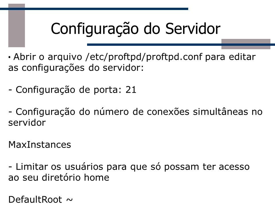 Configuração do Servidor Abrir o arquivo /etc/proftpd/proftpd.conf para editar as configurações do servidor: - Configuração de porta: 21 - Configuraçã