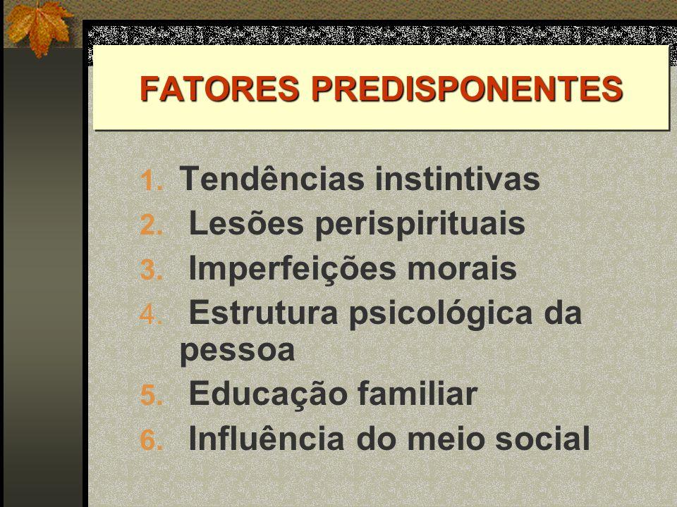 1. Tendências instintivas 2. Lesões perispirituais 3. Imperfeições morais 4. Estrutura psicológica da pessoa 5. Educação familiar 6. Influência do mei