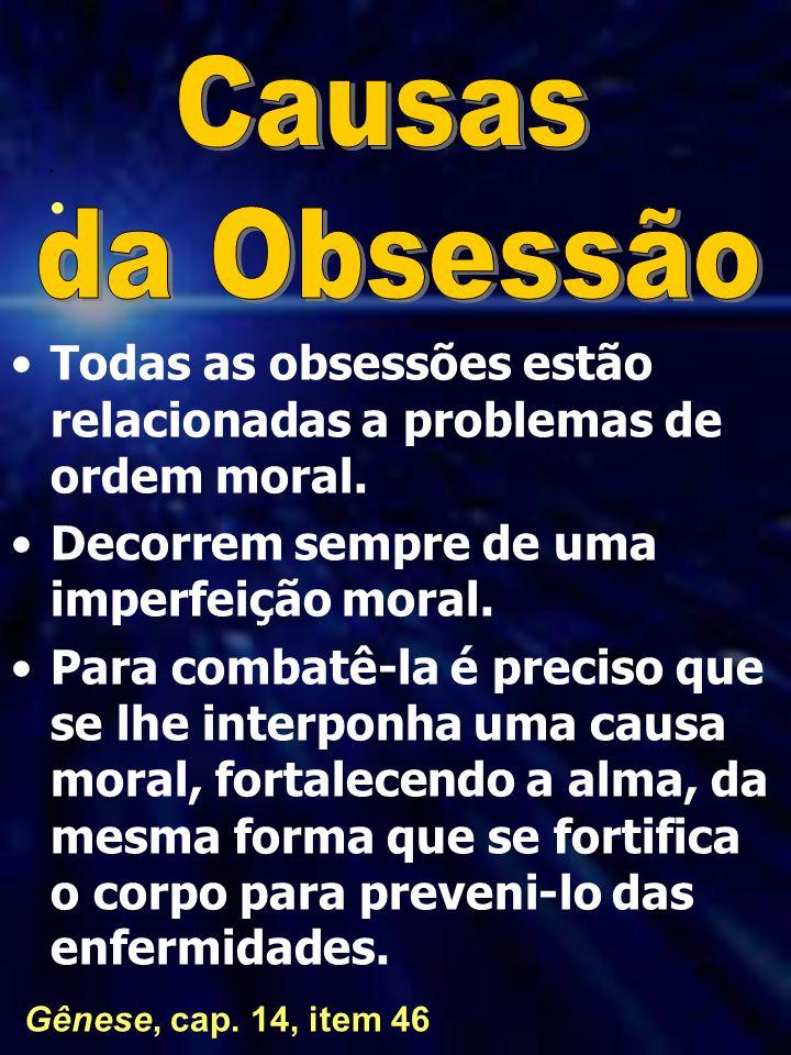 2 Todas as obsessões estão relacionadas a problemas de ordem moral. Decorrem sempre de uma imperfeição moral. Para combatê-la é preciso que se lhe int