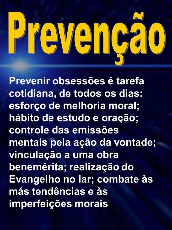 Marta/FEB4 Prevenir obsessões é tarefa cotidiana, de todos os dias: esforço de melhoria moral; hábito de estudo e oração; controle das emissões mentai