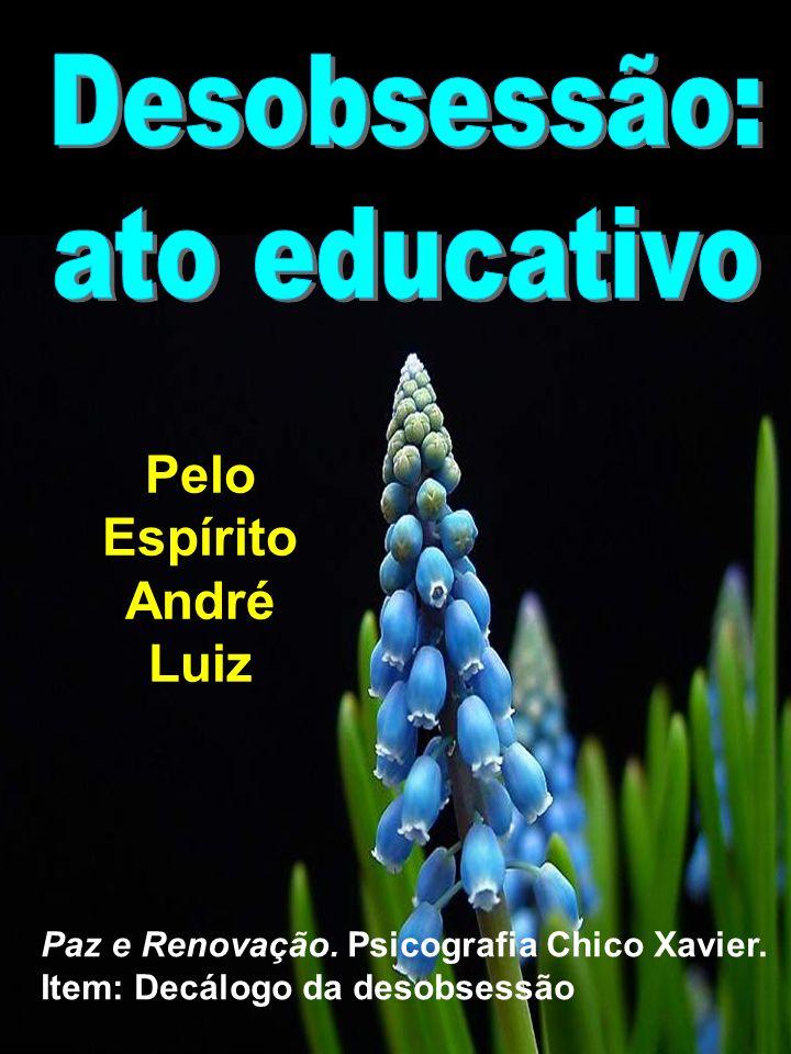 Marta/FEB5 Paz e Renovação. Psicografia Chico Xavier. Item: Decálogo da desobsessão Pelo Espírito André Luiz