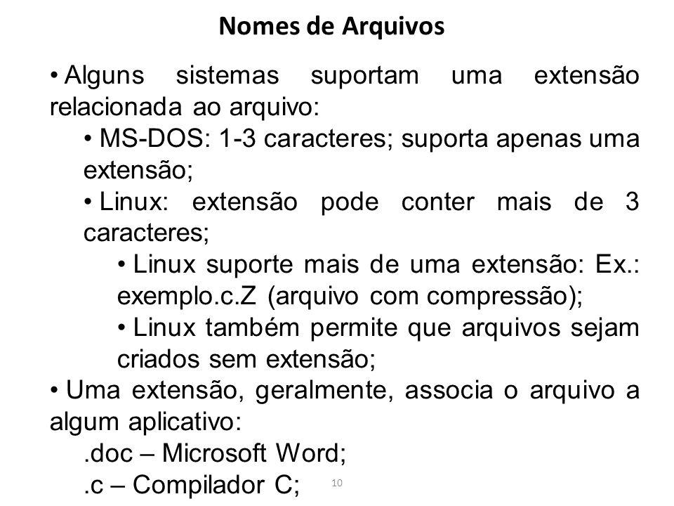 10 Nomes de Arquivos Alguns sistemas suportam uma extensão relacionada ao arquivo: MS-DOS: 1-3 caracteres; suporta apenas uma extensão; Linux: extensã
