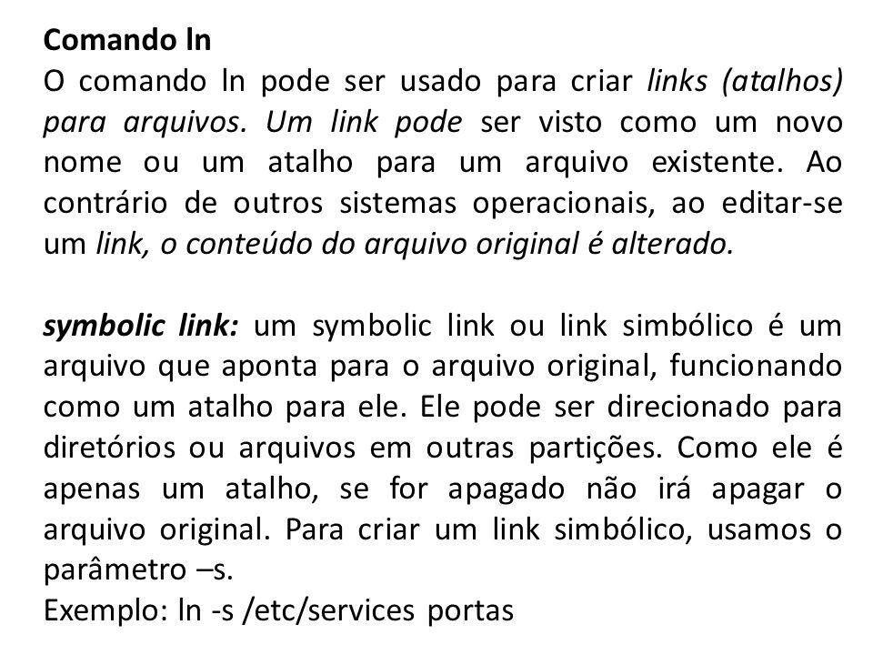 Comando ln O comando ln pode ser usado para criar links (atalhos) para arquivos. Um link pode ser visto como um novo nome ou um atalho para um arquivo