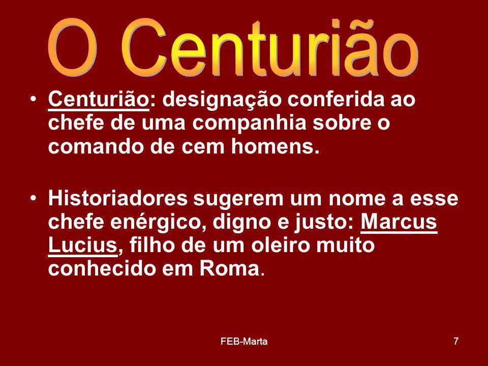 FEB-Marta8 O centurião representa o poder de Roma, o invasor e dominador.