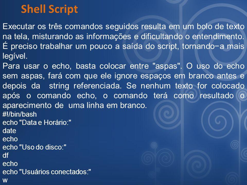 Shell Script Executar os três comandos seguidos resulta em um bolo de texto na tela, misturando as informações e dificultando o entendimento. É precis