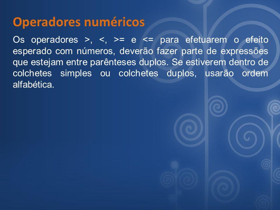 Operadores numéricos Os operadores >, = e <= para efetuarem o efeito esperado com números, deverão fazer parte de expressões que estejam entre parênte