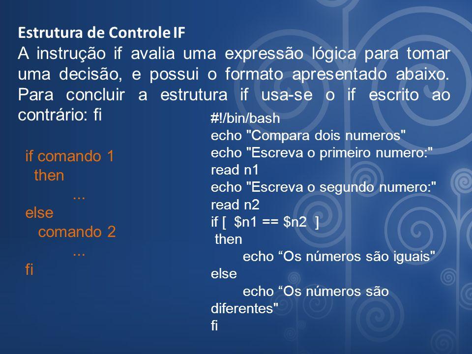 Estrutura de Controle IF A instrução if avalia uma expressão lógica para tomar uma decisão, e possui o formato apresentado abaixo. Para concluir a est